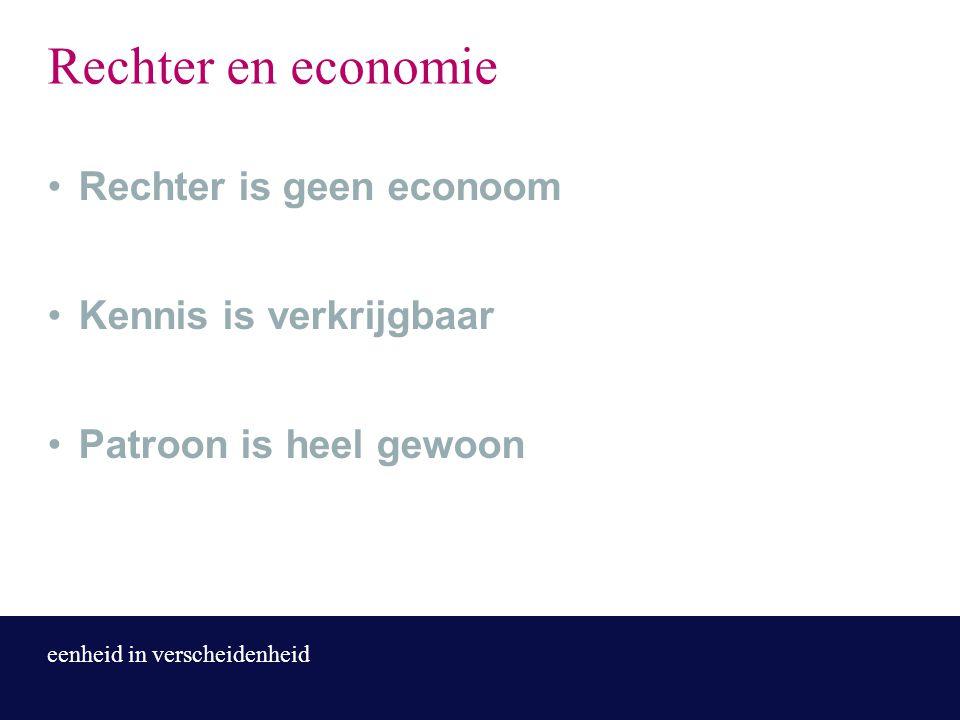 eenheid in verscheidenheid Rechter en economie Rechter is geen econoom Kennis is verkrijgbaar Patroon is heel gewoon