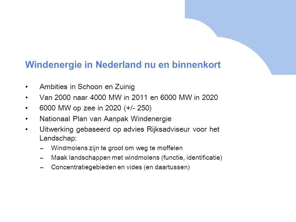 Windenergie in Nederland nu en binnenkort Ambities in Schoon en Zuinig Van 2000 naar 4000 MW in 2011 en 6000 MW in 2020 6000 MW op zee in 2020 (+/- 25