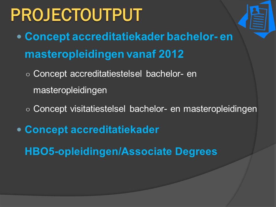 Concept accreditatiekader bachelor- en masteropleidingen vanaf 2012 ○ Concept accreditatiestelsel bachelor- en masteropleidingen ○ Concept visitatiest