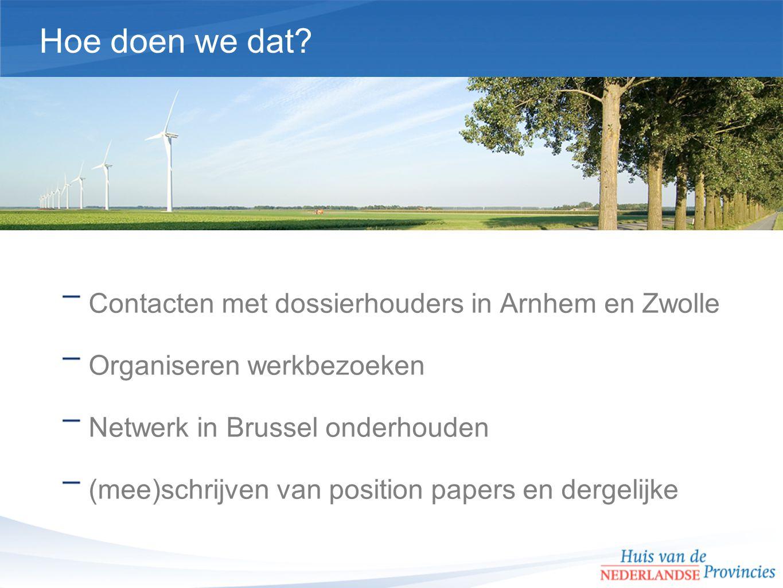 Contacten met dossierhouders in Arnhem en Zwolle Organiseren werkbezoeken Netwerk in Brussel onderhouden (mee)schrijven van position papers en dergelijke Hoe doen we dat
