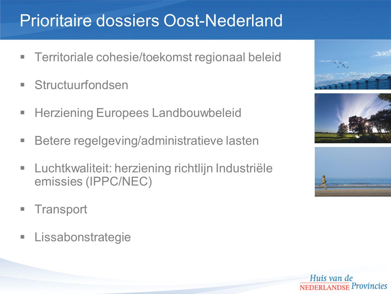 Prioritaire dossiers Oost-Nederland  Territoriale cohesie/toekomst regionaal beleid  Structuurfondsen  Herziening Europees Landbouwbeleid  Betere regelgeving/administratieve lasten  Luchtkwaliteit: herziening richtlijn Industriële emissies (IPPC/NEC)  Transport  Lissabonstrategie