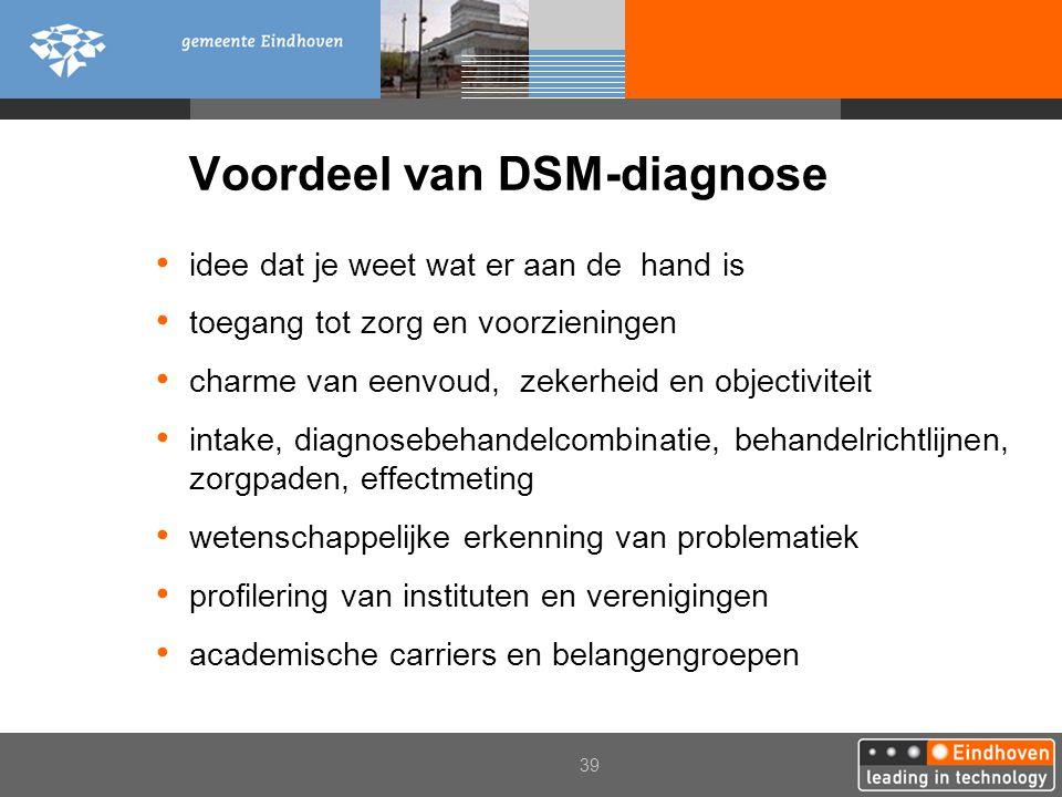 39 Voordeel van DSM-diagnose idee dat je weet wat er aan de hand is toegang tot zorg en voorzieningen charme van eenvoud, zekerheid en objectiviteit i