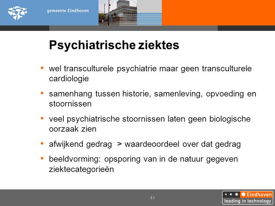41 Psychiatrische ziektes wel transculturele psychiatrie maar geen transculturele cardiologie samenhang tussen historie, samenleving, opvoeding en sto