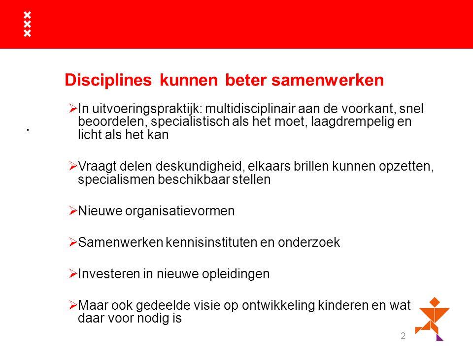 2. Disciplines kunnen beter samenwerken  In uitvoeringspraktijk: multidisciplinair aan de voorkant, snel beoordelen, specialistisch als het moet, laa