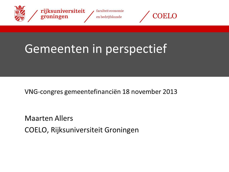 faculteit economie en bedrijfskunde COELO Gemeenten in perspectief VNG-congres gemeentefinanciën 18 november 2013 Maarten Allers COELO, Rijksuniversiteit Groningen