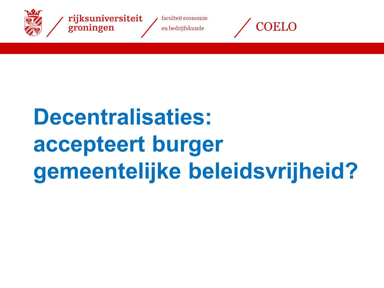 faculteit economie en bedrijfskunde COELO Decentralisaties: accepteert burger gemeentelijke beleidsvrijheid