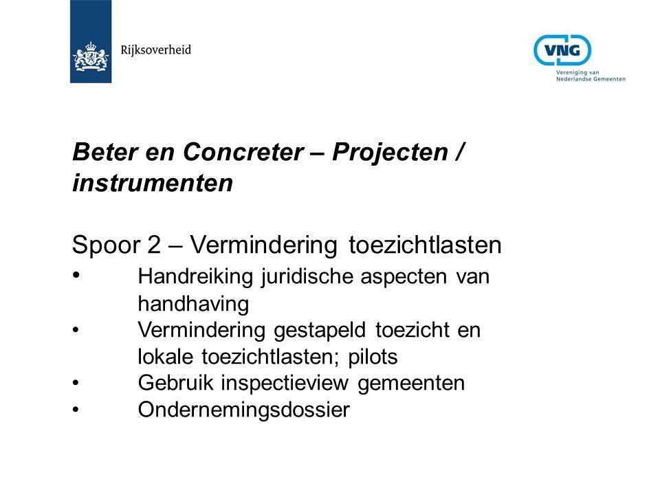 Beter en Concreter – Projecten / instrumenten Spoor 2 – Vermindering toezichtlasten Handreiking juridische aspecten van handhaving Vermindering gestap