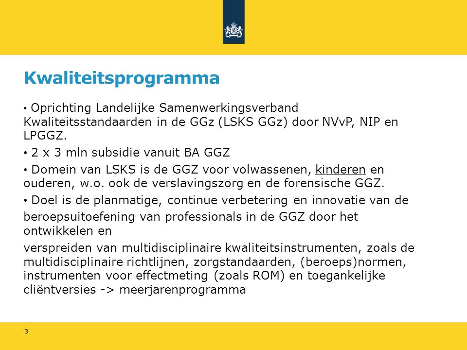 Kwaliteitsprogramma Oprichting Landelijke Samenwerkingsverband Kwaliteitsstandaarden in de GGz (LSKS GGz) door NVvP, NIP en LPGGZ. 2 x 3 mln subsidie