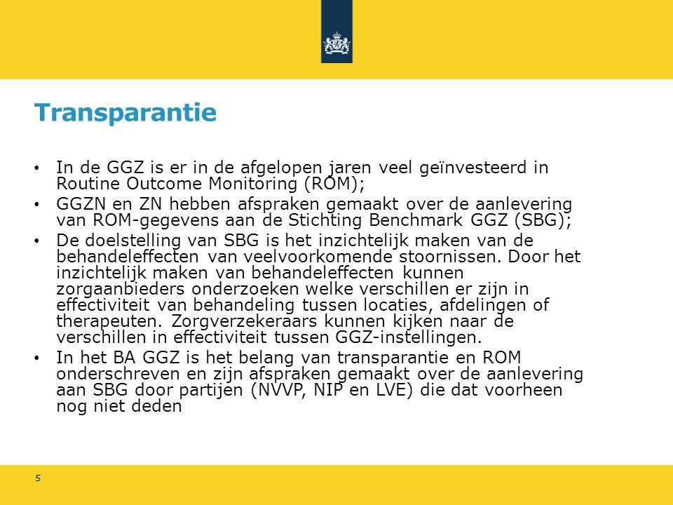 Transparantie In de GGZ is er in de afgelopen jaren veel geïnvesteerd in Routine Outcome Monitoring (ROM); GGZN en ZN hebben afspraken gemaakt over de aanlevering van ROM-gegevens aan de Stichting Benchmark GGZ (SBG); De doelstelling van SBG is het inzichtelijk maken van de behandeleffecten van veelvoorkomende stoornissen.