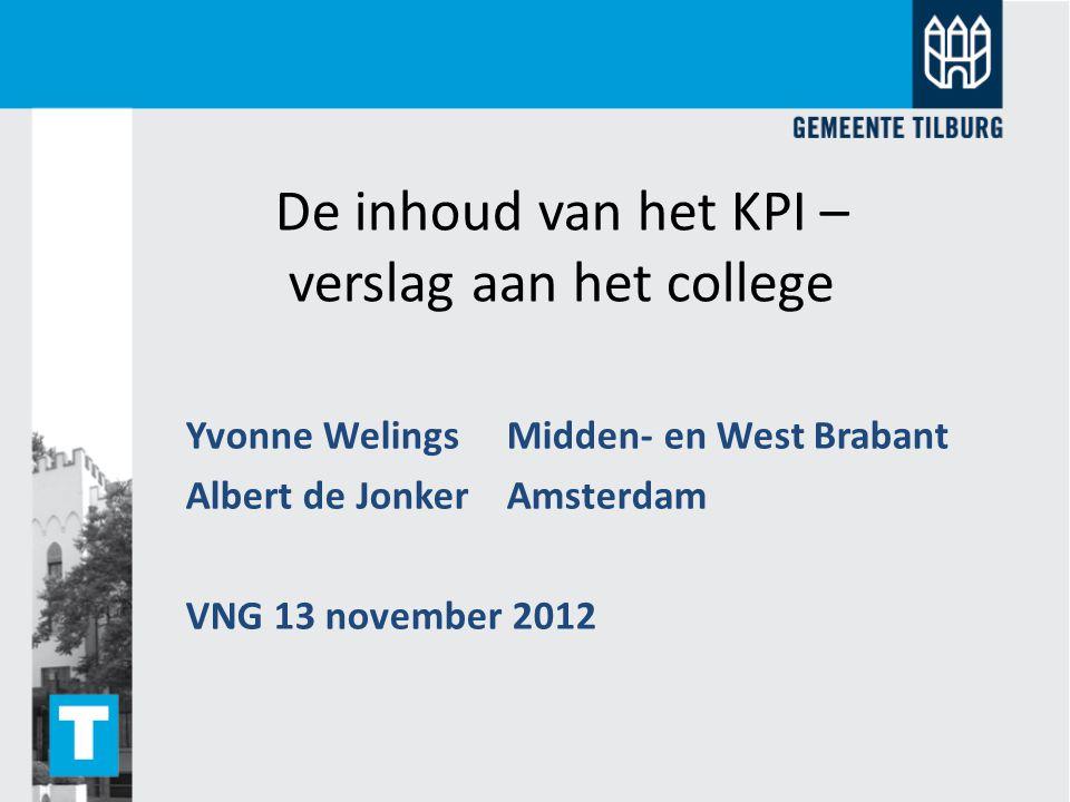 De inhoud van het KPI – verslag aan het college Yvonne WelingsMidden- en West Brabant Albert de Jonker Amsterdam VNG 13 november 2012