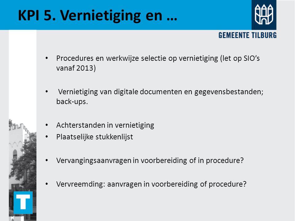 KPI 5. Vernietiging en … Procedures en werkwijze selectie op vernietiging (let op SIO's vanaf 2013) Vernietiging van digitale documenten en gegevensbe