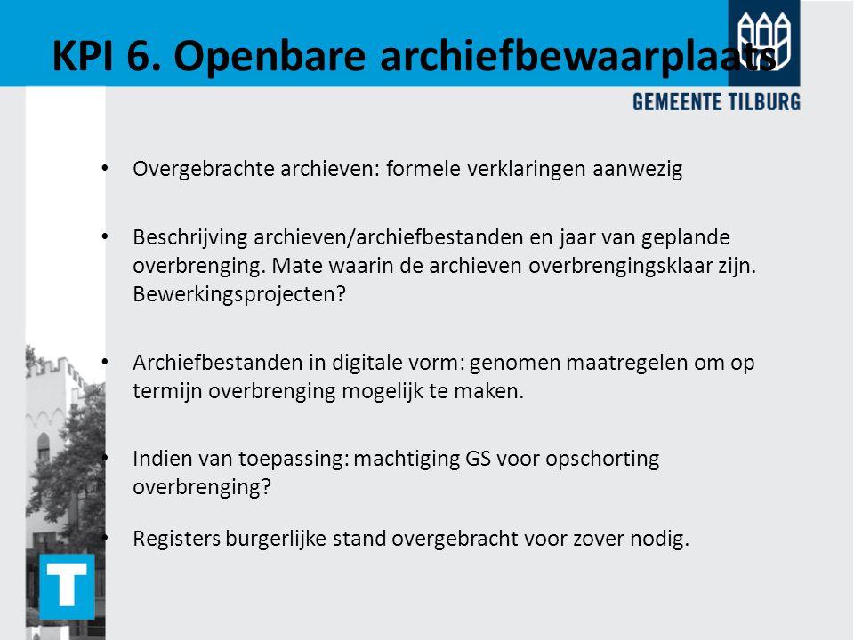 KPI 6. Openbare archiefbewaarplaats Overgebrachte archieven: formele verklaringen aanwezig Beschrijving archieven/archiefbestanden en jaar van gepland