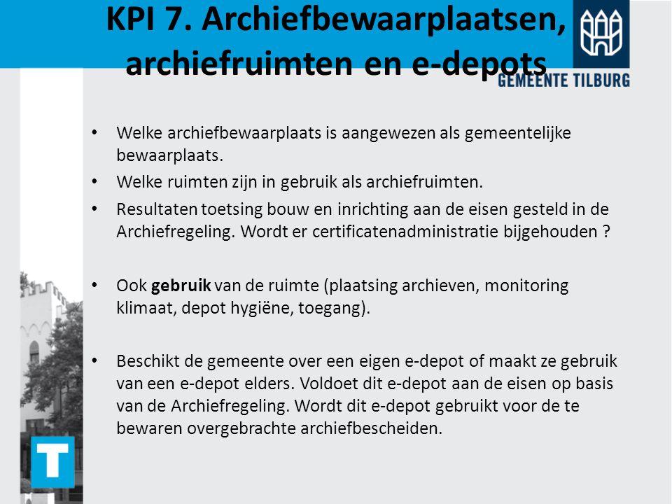 KPI 7. Archiefbewaarplaatsen, archiefruimten en e-depots Welke archiefbewaarplaats is aangewezen als gemeentelijke bewaarplaats. Welke ruimten zijn in