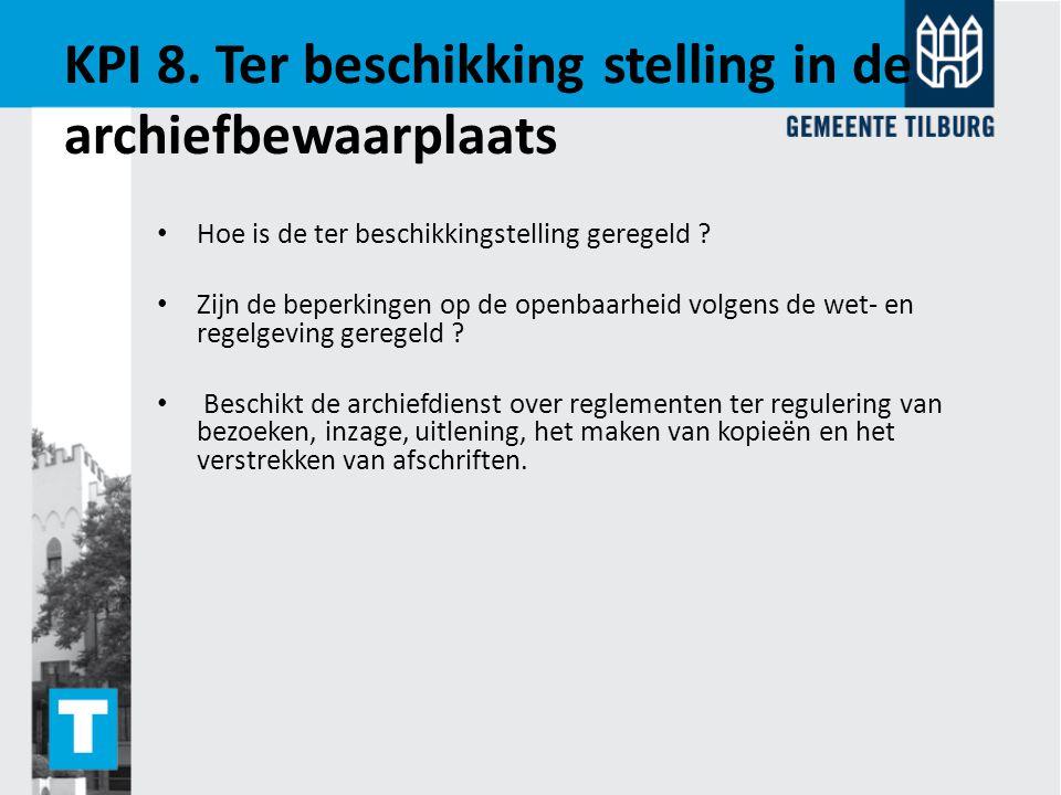 KPI 8. Ter beschikking stelling in de archiefbewaarplaats Hoe is de ter beschikkingstelling geregeld ? Zijn de beperkingen op de openbaarheid volgens