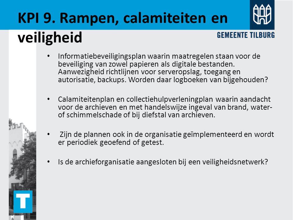 KPI 9. Rampen, calamiteiten en veiligheid Informatiebeveiligingsplan waarin maatregelen staan voor de beveiliging van zowel papieren als digitale best