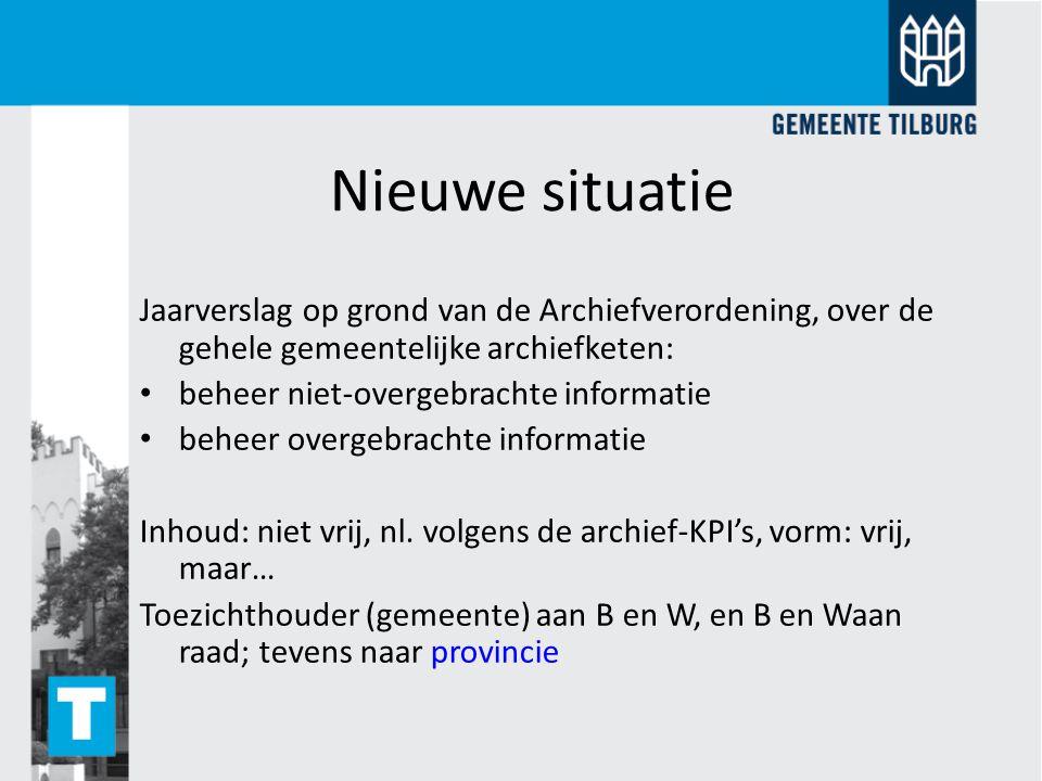 Nieuwe situatie Jaarverslag op grond van de Archiefverordening, over de gehele gemeentelijke archiefketen: beheer niet-overgebrachte informatie beheer