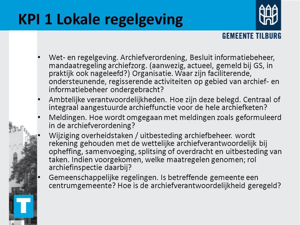 KPI 1 Lokale regelgeving Wet- en regelgeving. Archiefverordening, Besluit informatiebeheer, mandaatregeling archiefzorg. (aanwezig, actueel, gemeld bi