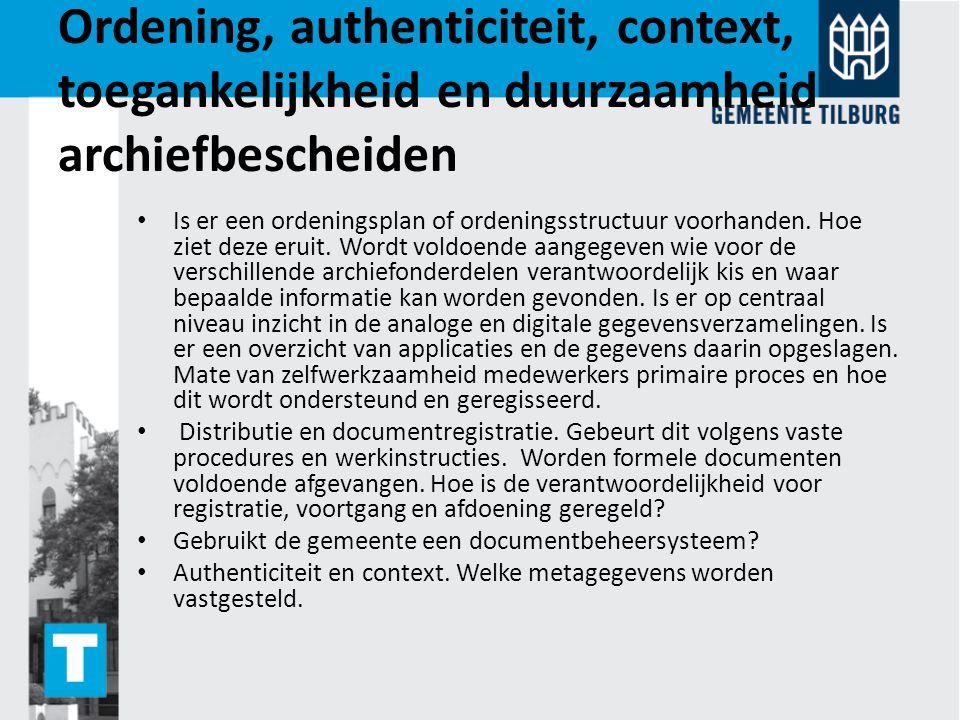 Ordening, authenticiteit, context, toegankelijkheid en duurzaamheid archiefbescheiden Is er een ordeningsplan of ordeningsstructuur voorhanden. Hoe zi