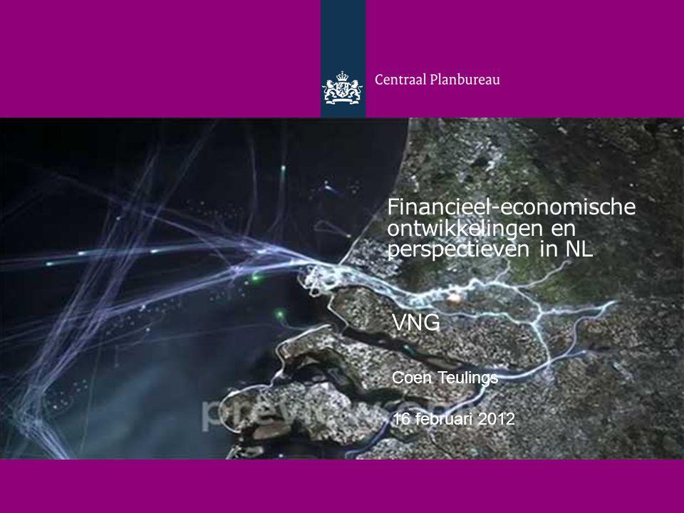Financieel-economische ontwikkelingen en perspectieven in NL Coen Teulings 16 februari 2012 Financieel-economische ontwikkelingen en perspectieven in