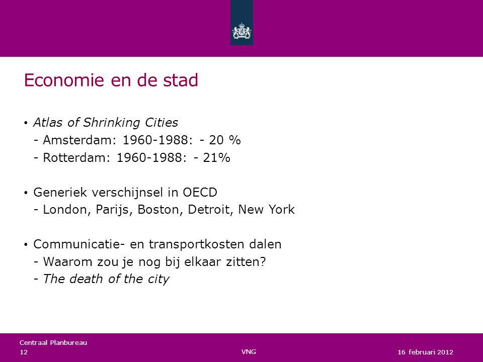 Centraal Planbureau Economie en de stad Atlas of Shrinking Cities Amsterdam: 1960-1988: - 20 % Rotterdam: 1960-1988: - 21% Generiek verschijnsel in OECD London, Parijs, Boston, Detroit, New York Communicatie- en transportkosten dalen Waarom zou je nog bij elkaar zitten.