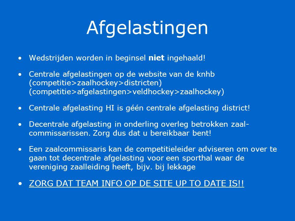 Afgelastingen Wedstrijden worden in beginsel niet ingehaald! Centrale afgelastingen op de website van de knhb (competitie>zaalhockey>districten) (comp