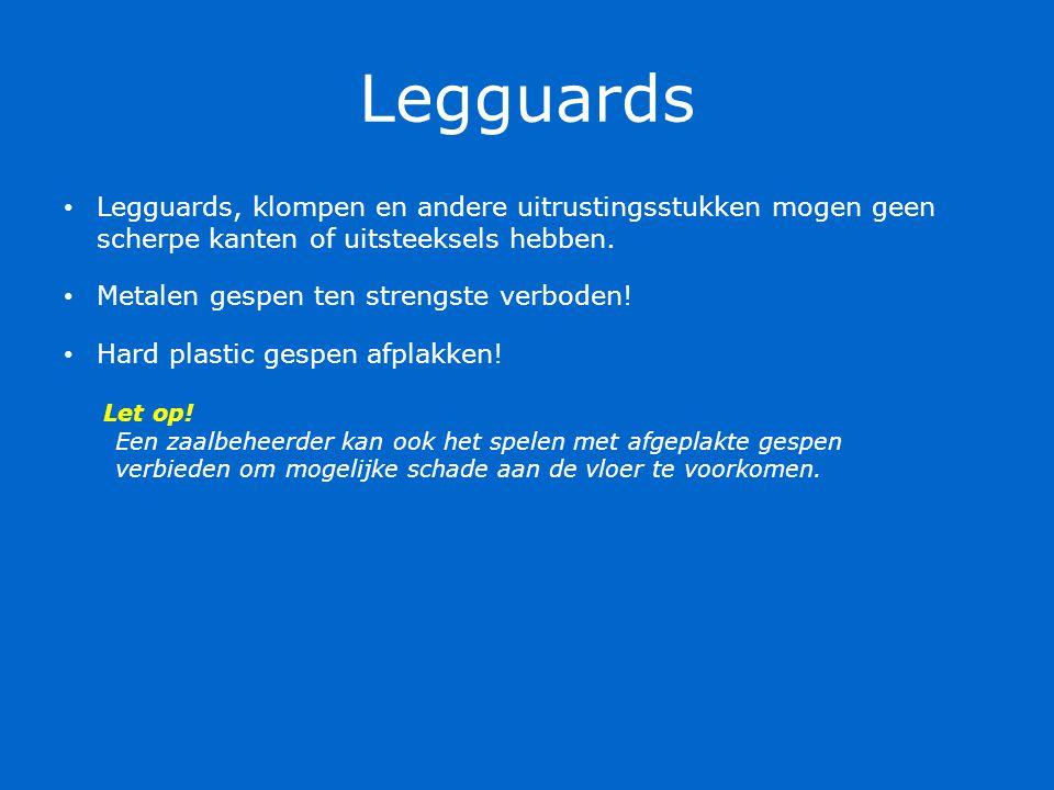 Legguards Legguards, klompen en andere uitrustingsstukken mogen geen scherpe kanten of uitsteeksels hebben. Metalen gespen ten strengste verboden! Har