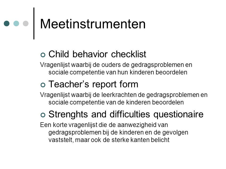 Meetinstrumenten Child behavior checklist Vragenlijst waarbij de ouders de gedragsproblemen en sociale competentie van hun kinderen beoordelen Teacher