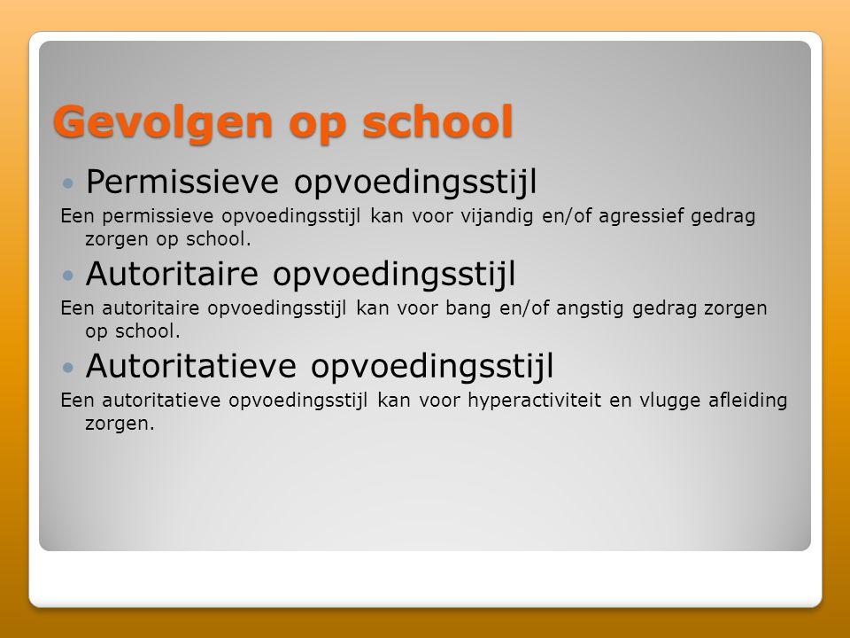 Gevolgen op school Permissieve opvoedingsstijl Een permissieve opvoedingsstijl kan voor vijandig en/of agressief gedrag zorgen op school. Autoritaire
