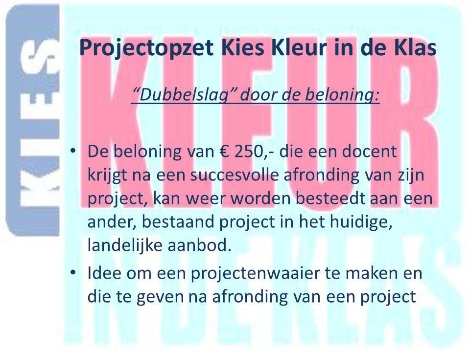 Dubbelslag door de beloning: De beloning van € 250,- die een docent krijgt na een succesvolle afronding van zijn project, kan weer worden besteedt aan een ander, bestaand project in het huidige, landelijke aanbod.