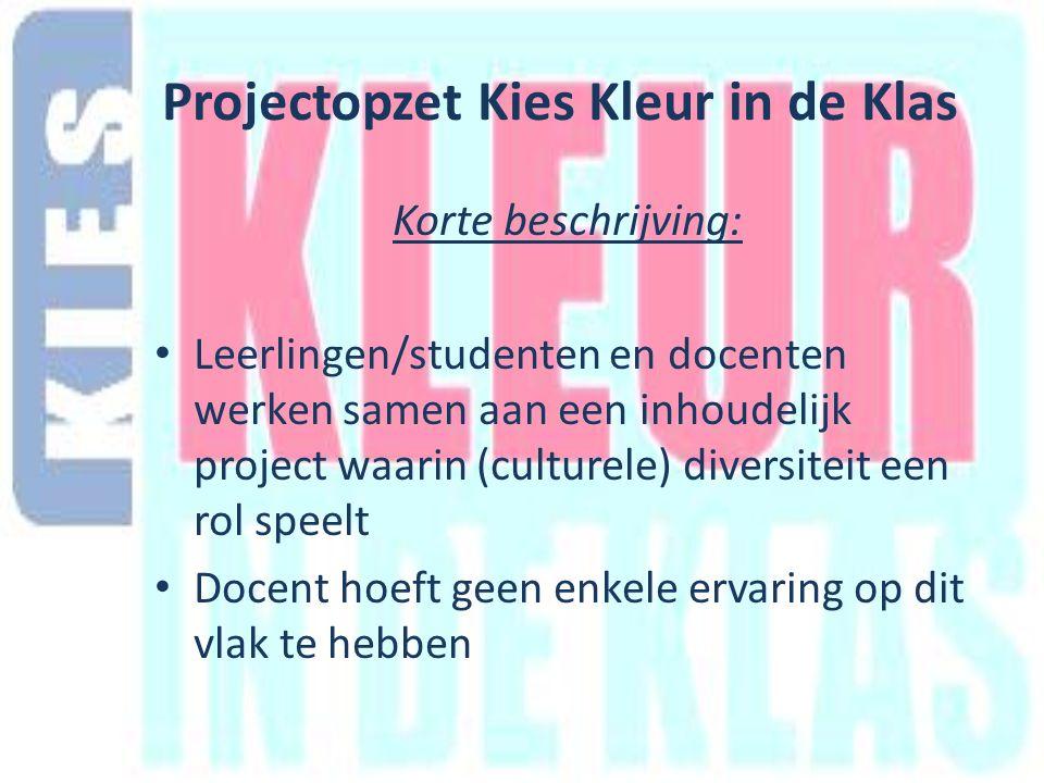 Projectopzet Kies Kleur in de Klas Korte beschrijving: Leerlingen/studenten en docenten werken samen aan een inhoudelijk project waarin (culturele) diversiteit een rol speelt Docent hoeft geen enkele ervaring op dit vlak te hebben