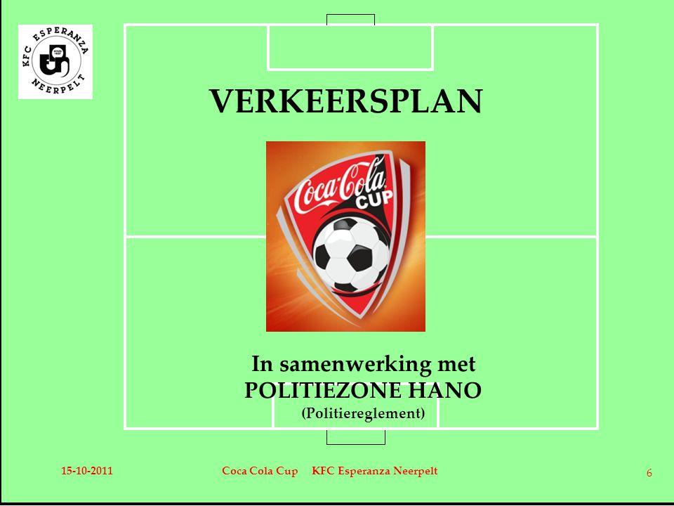 VERKEERSPLAN In samenwerking met POLITIEZONE HANO (Politiereglement) 15-10-2011Coca Cola Cup KFC Esperanza Neerpelt 6