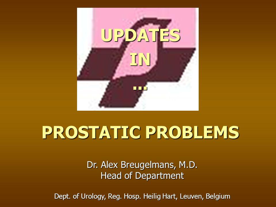 UPDATESIN...PROSTATIC PROBLEMS Dr. Alex Breugelmans, M.D.
