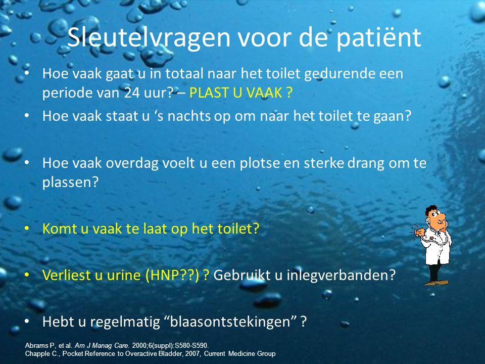 Sleutelvragen voor de patiënt Hoe vaak gaat u in totaal naar het toilet gedurende een periode van 24 uur? – PLAST U VAAK ? Hoe vaak staat u 's nachts