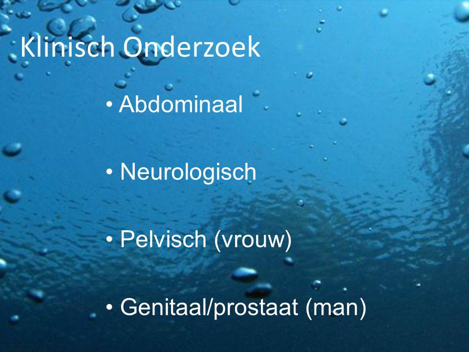 Klinisch Onderzoek Abdominaal Neurologisch Pelvisch (vrouw) Genitaal/prostaat (man)