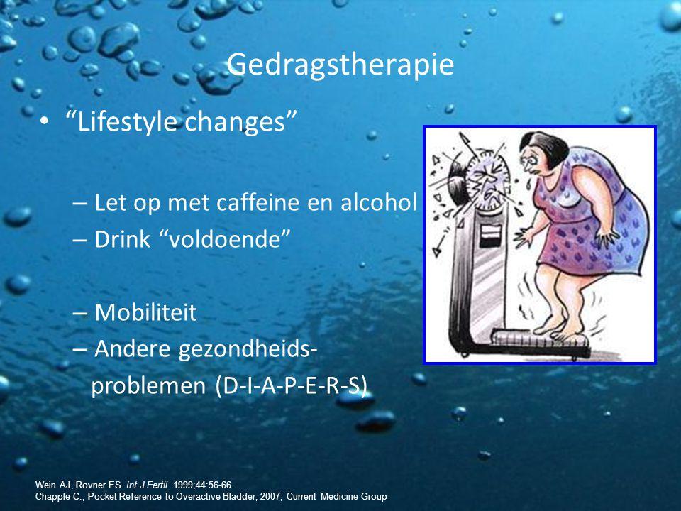 "Gedragstherapie ""Lifestyle changes"" – Let op met caffeine en alcohol – Drink ""voldoende"" – Mobiliteit – Andere gezondheids- problemen (D-I-A-P-E-R-S)"
