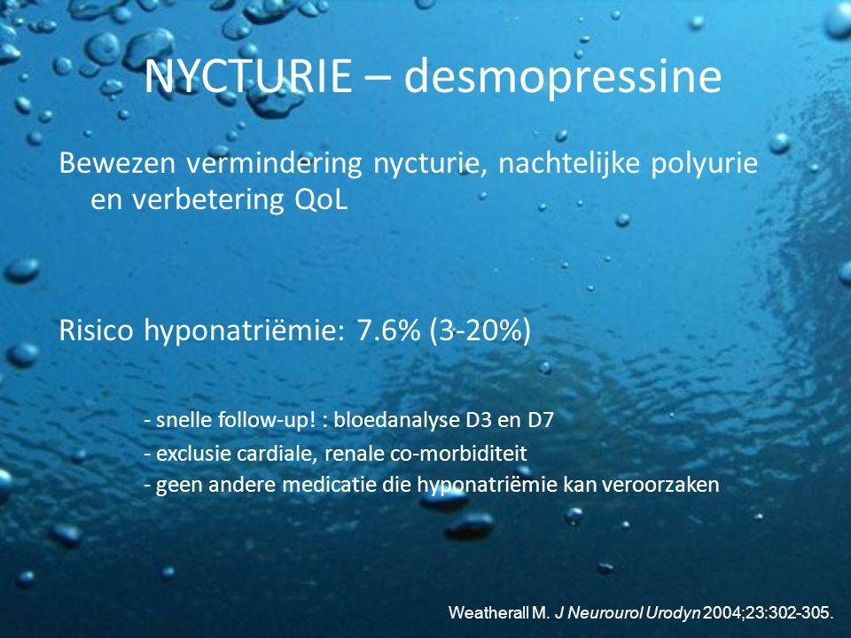 NYCTURIE – desmopressine Bewezen vermindering nycturie, nachtelijke polyurie en verbetering QoL Risico hyponatriëmie: 7.6% (3-20%) - snelle follow-up!
