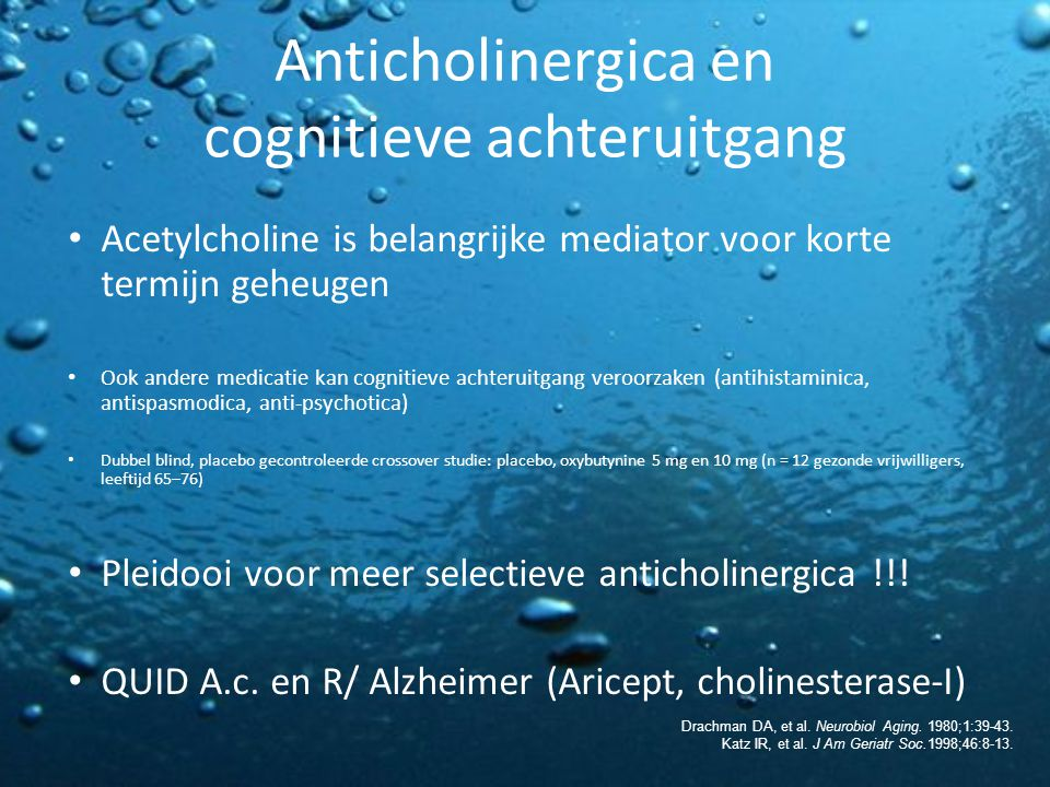 Anticholinergica en cognitieve achteruitgang Acetylcholine is belangrijke mediator voor korte termijn geheugen Ook andere medicatie kan cognitieve ach