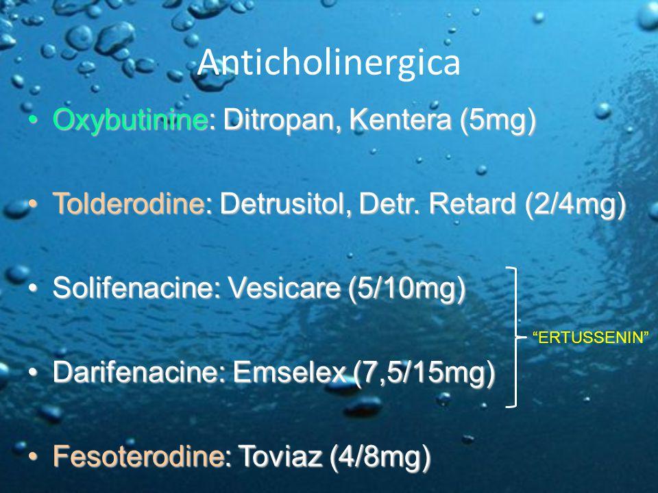 Anticholinergica Oxybutinine: Ditropan, Kentera (5mg)Oxybutinine: Ditropan, Kentera (5mg) Tolderodine: Detrusitol, Detr. Retard (2/4mg)Tolderodine: De
