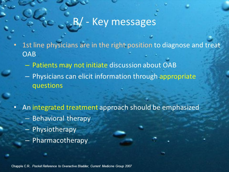 R/ - Key messages 1st line physicians are in the right position to diagnose and treat OAB – Patients may not initiate discussion about OAB – Physician