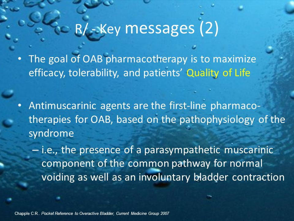R/ - Key messages (2) The goal of OAB pharmacotherapy is to maximize efficacy, tolerability, and patients' Quality of Life Antimuscarinic agents are t