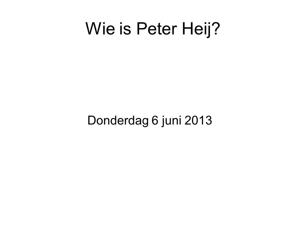Wie is Peter Heij Donderdag 6 juni 2013