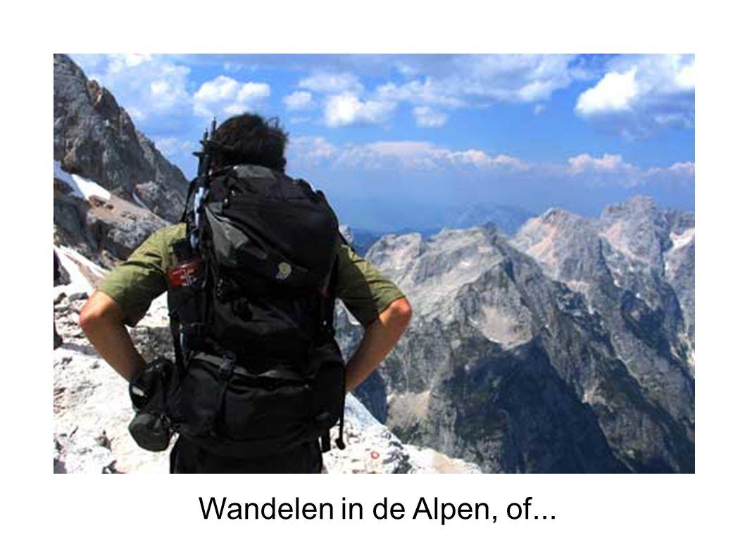 Wandelen in de Alpen, of...