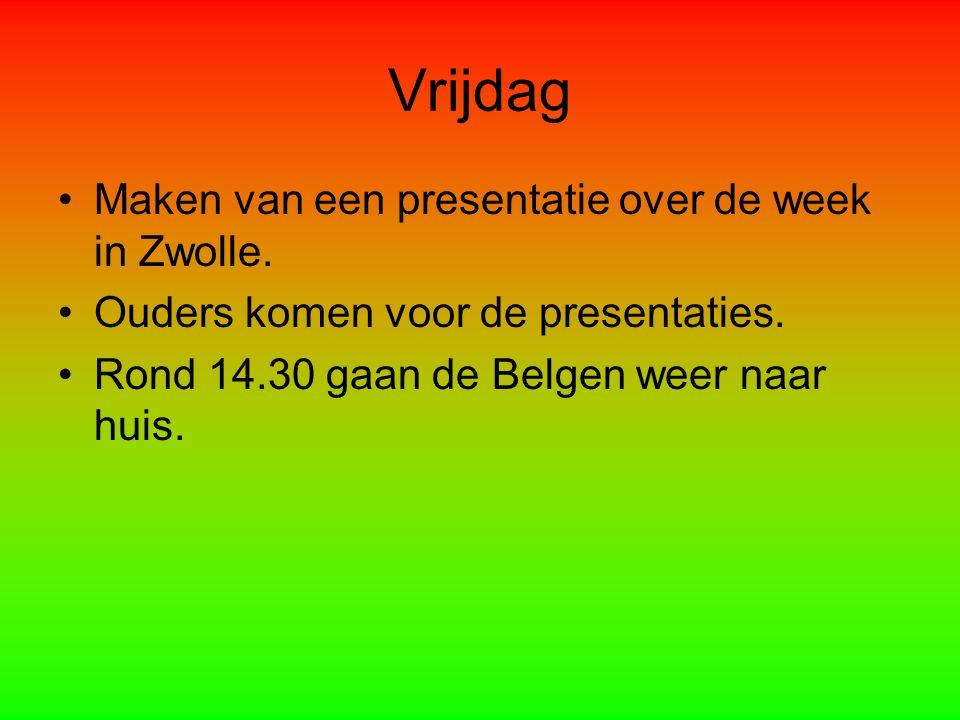 Vrijdag Maken van een presentatie over de week in Zwolle. Ouders komen voor de presentaties. Rond 14.30 gaan de Belgen weer naar huis.