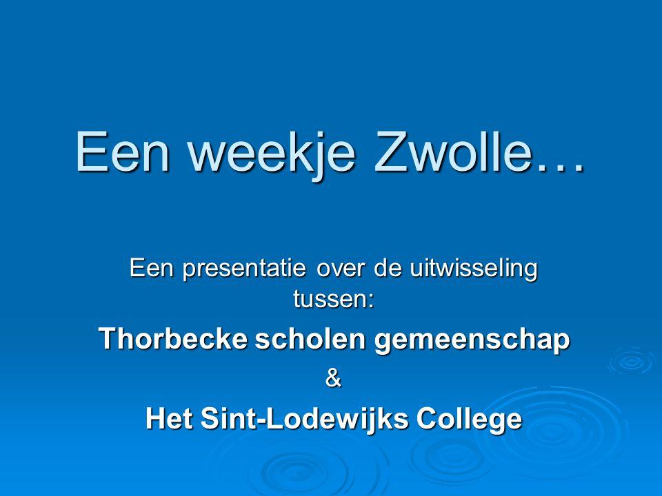 Een weekje Zwolle… Een presentatie over de uitwisseling tussen: Thorbecke scholen gemeenschap & Het Sint-Lodewijks College
