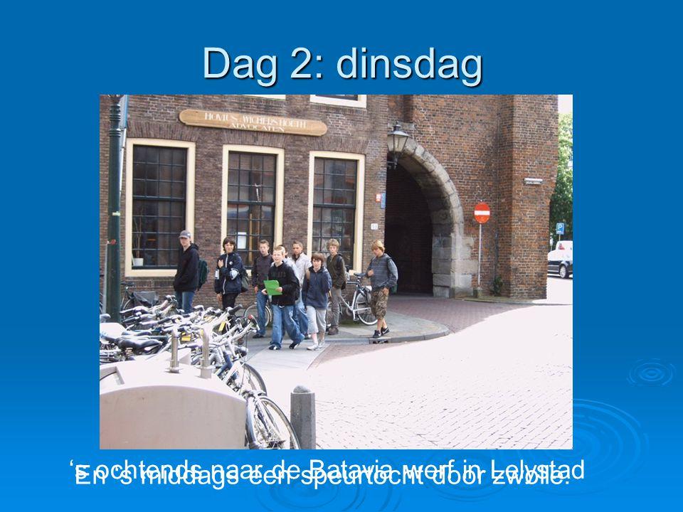 Dag 2: dinsdag 's ochtends naar de Batavia werf in Lelystad En 's middags een speurtocht door zwolle.
