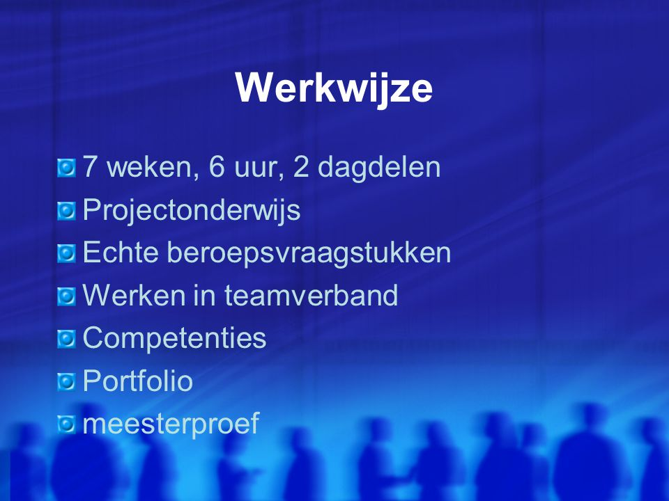 competenties Samenwerken Plannen en organiseren Producten maken Oplossingen zoeken Doorzetten Zelfstandig werken Informatie verzamelen Een werkproces overzien