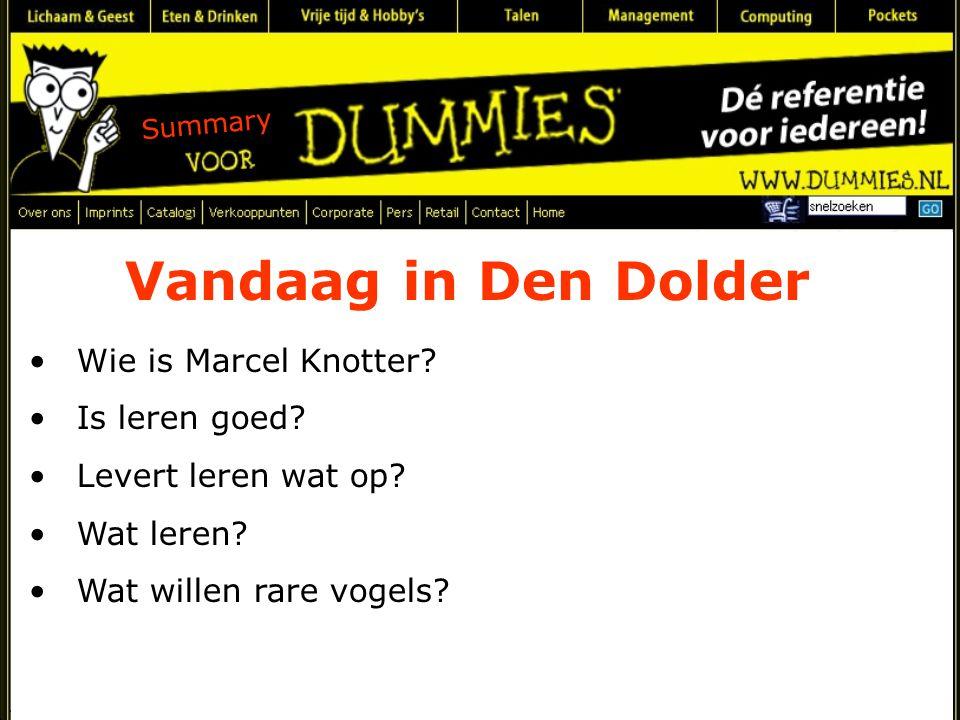 Vandaag in Den Dolder Wie is Marcel Knotter. Is leren goed.