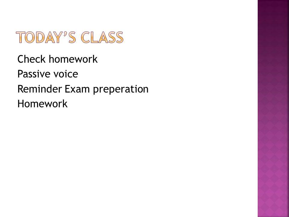 Check homework Passive voice Reminder Exam preperation Homework