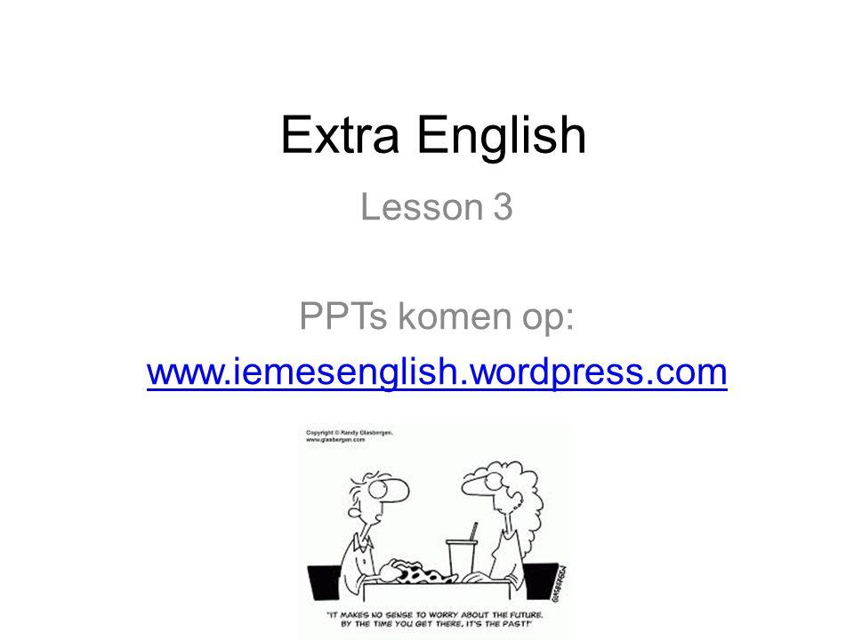 Extra English Lesson 3 PPTs komen op: www.iemesenglish.wordpress.com