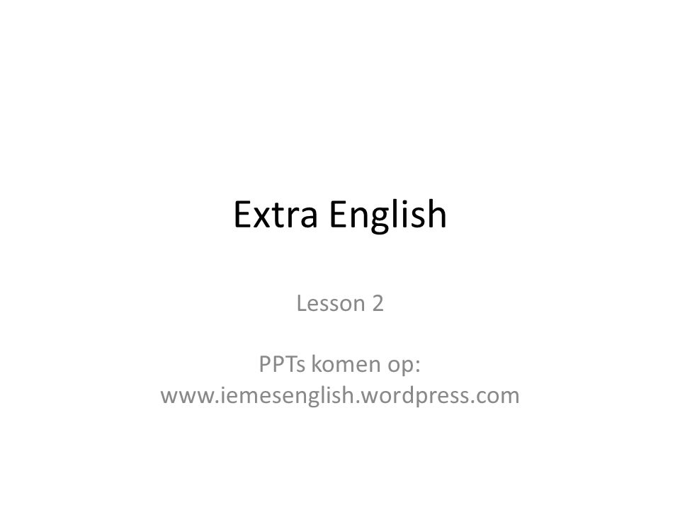 Extra English Lesson 2 PPTs komen op: www.iemesenglish.wordpress.com